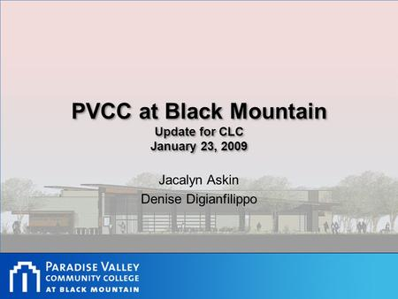 PVCC at Black Mountain Update for CLC January 23, 2009 Jacalyn Askin Denise Digianfilippo.