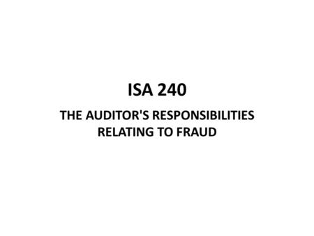 ISA 240 THE AUDITOR'S RESPONSIBILITIES RELATING TO FRAUD.