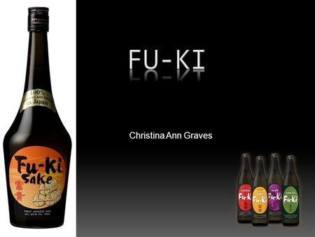 Christina Ann Graves. ~ A Little Information ~ Ingredients ~ Brewing ~ How to Drink Sake ~ Drink Recipes ~ Questions.
