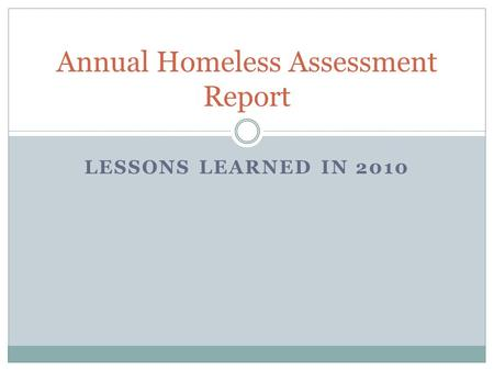 LESSONS LEARNED IN 2010 Annual Homeless Assessment Report.