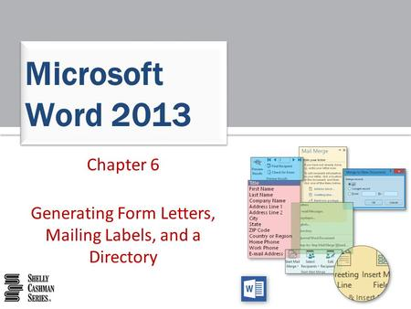 Chapter 6 Generating Form Letters, Mailing Labels, and a Directory Microsoft Word 2013.