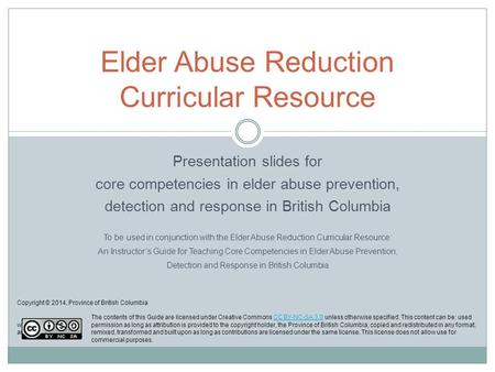 Presentation slides for core competencies in elder abuse prevention, detection and response in British Columbia To be used in conjunction with the Elder.