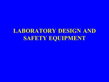 LABORATORY DESIGN AND SAFETY EQUIPMENT. 1. LABORATORY DESIGN a. Egress b. Traffic Patterns c. Floor Surfaces d. Master Controls e. Automated Detection.