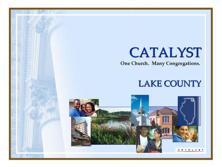 One Church. Many Congregations. CATALYST LAKE COUNTY.