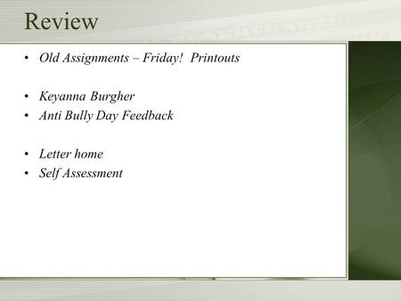 Review <strong>Old</strong> Assignments – Friday! Printouts Keyanna Burgher Anti Bully Day Feedback Letter home Self Assessment.