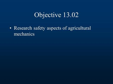 Objective 13.02 Research safety aspects of agricultural mechanics.