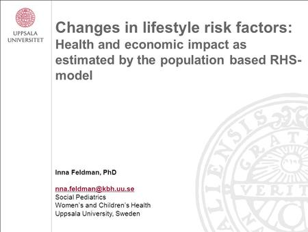 Changes in lifestyle risk factors: Health and economic impact as estimated by the population based RHS- model Inna Feldman, PhD Social.