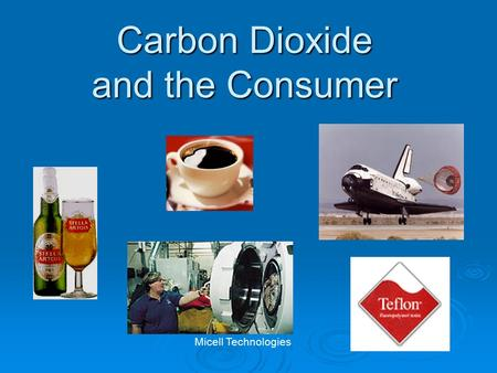 Carbon Dioxide and the Consumer