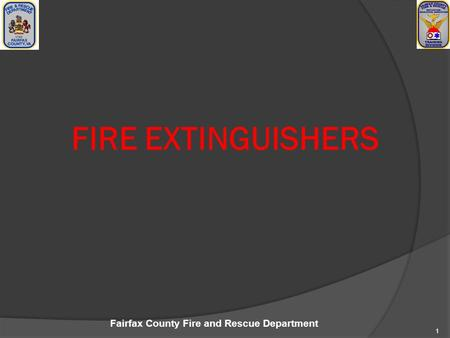 Fairfax County Fire and Rescue Department 1 FIRE EXTINGUISHERS.