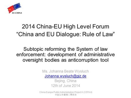 "2014 China-EU High Level Forum ""China and EU Dialogue: Rule of Law"" Subtopic reforming the System of law enforcement: development of administrative oversight."