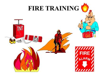 FIRE TRAINING Objectives Understand the combustion process and different fire classes.Understand the combustion process and different fire classes. Understand.