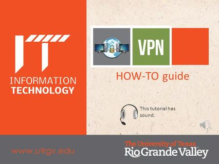 HOW-TO guide This tutorial has sound. www.utrgv.edu.