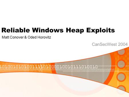 Reliable Windows Heap Exploits Matt Conover & Oded Horovitz CanSecWest 2004.