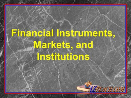 Financial Instruments, Markets, and Institutions.