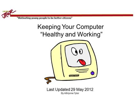 """Motivating young people to be better citizens"" Keeping Your Computer ""Healthy and Working"" Last Updated 29 May 2012 By Athlynne Tyler."