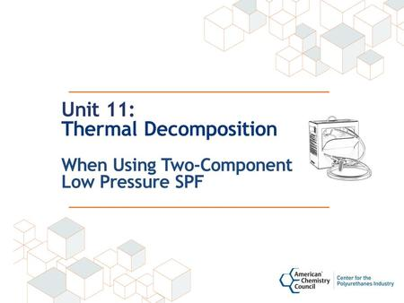 Unit 11: Thermal Decomposition When Using Two-Component Low Pressure SPF.