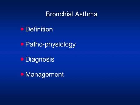 Bronchial Asthma  Definition  Patho-physiology  Diagnosis  Management.