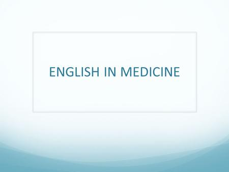 ENGLISH IN MEDICINE. INTRODUCTION This lecture introduces how to communicate (in English) with those involved in delivering and receiving care. The content.