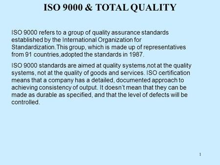 1 ISO 9000 refers to a group of quality assurance standards established by the International Organization for Standardization.This group, which is made.