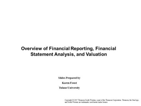Overview of Financial Reporting, Financial Statement Analysis, and Valuation Copyright © 2007 Thomson South-Western, a part of the Thomson Corporation.