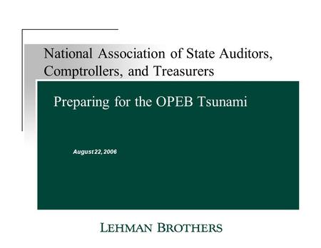 Preparing for the OPEB Tsunami August 22, 2006 National Association of State Auditors, Comptrollers, and Treasurers.