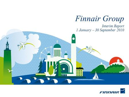 Interim Report 1 January – 30 September 2010 Finnair Group.
