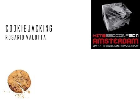 Cookiejacking Rosario Valotta. Rosario Valotta Cookiejacking Agenda Me, myself and I The IE security zones IE 0-day Overview on UI redressing attacks.