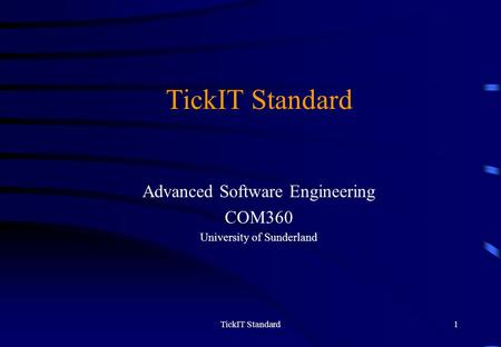 TickIT Standard1 Advanced Software Engineering COM360 University of Sunderland.