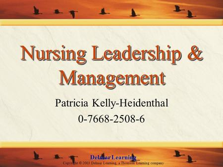 Delmar Learning Copyright © 2003 Delmar Learning, a Thomson Learning company Nursing <strong>Leadership</strong> & Management Patricia Kelly-Heidenthal 0-7668-2508-6.