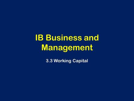 IB Business and Management 3.3 Working Capital. Learning Outcomes Define Working Capital and explain the Working Capital Cycle Prepare a cash-flow forecast.