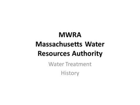 MWRA Massachusetts Water Resources Authority Water Treatment History.