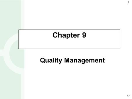 1-1 1 Quality Management Chapter 9. 1-2 2 Total Quality Management (TQM) Total quality management is defined as managing the entire organization so that.