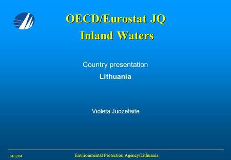 04/12/04 Environmental Protection Agency/Lithuania OECD/Eurostat JQ Inland Waters Country presentation Lithuania Violeta Juozefaite.