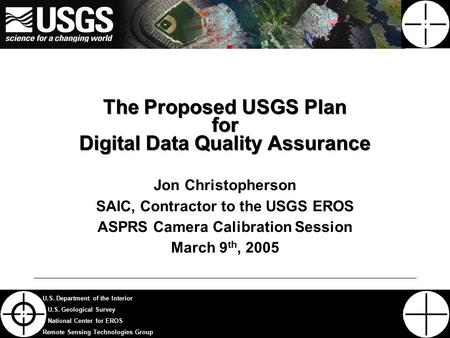 1 U.S. Department of the Interior U.S. Geological Survey National Center for EROS Remote Sensing Technologies Group The Proposed USGS Plan for Digital.