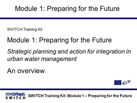 SWITCH Training Kit: Module 1 – Preparing for the Future Module 1: Preparing for the Future SWITCH Training Kit Module 1: Preparing for the Future Strategic.