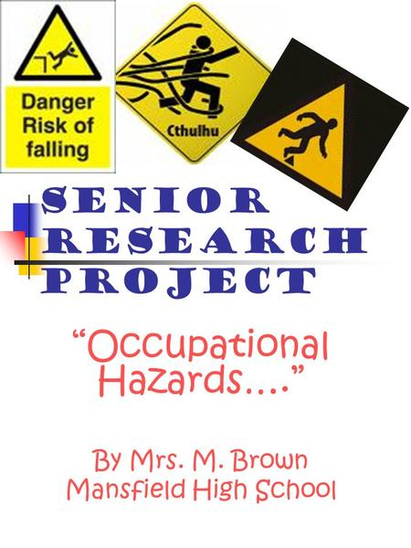 "Senior Research Project ""Occupational Hazards…."" By Mrs. M. Brown Mansfield High School."