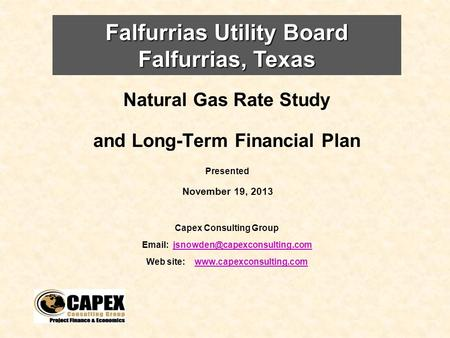 Natural Gas Rate Study and Long-Term Financial Plan Presented November 19, 2013 Capex Consulting Group