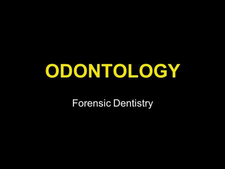 "ODONTOLOGY Forensic Dentistry. Definition of Odontology ""The application of the arts & sciences of dentistry to the legal system."" –Identification of."