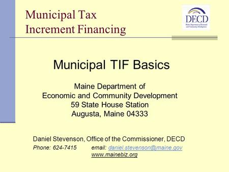 Municipal Tax Increment Financing Daniel Stevenson, Office of the Commissioner, DECD Phone: 624-7415