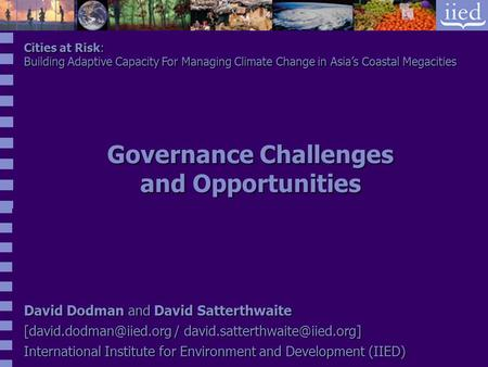 Cities at Risk: Building Adaptive Capacity For Managing Climate Change in Asia's Coastal Megacities David Dodman and David Satterthwaite