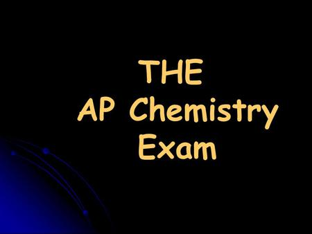 THE AP Chemistry Exam. Two Sections 1. Multiple Choice 2. Free Response 185 minutes total.