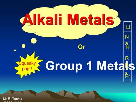Alkali Metals Group 1 Metals Or Li Na K Rb Cs Fr Squeaky pop!!