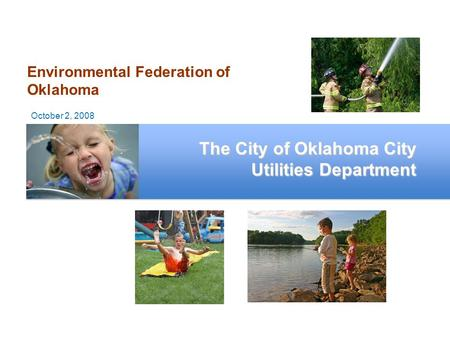 Environmental Federation of Oklahoma The City of Oklahoma City Utilities Department October 2, 2008.
