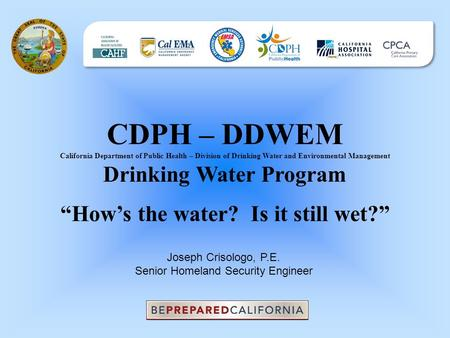"CDPH – DDWEM California Department of Public Health – Division of Drinking Water and Environmental Management Drinking Water Program ""How's the water?"