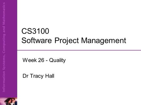 CS3100 Software Project Management Week 26 - Quality Dr Tracy Hall.