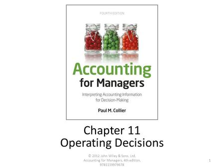 1 © 2012 John Wiley & Sons, Ltd, Accounting for Managers, 4th edition, 9781119979678 Chapter 11 Operating Decisions.