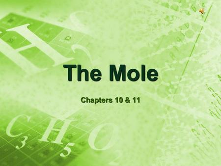 The Mole Chapters 10 & 11. What is a mole?