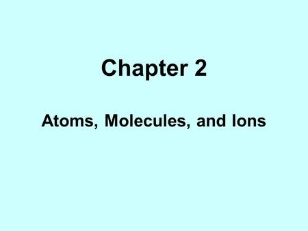 Chapter 2 Atoms, Molecules, and Ions. The vocabulary of chemistry is specialized. It includes such terms as atom, ion, molecule, isotope, <strong>acid</strong>, <strong>base</strong>,
