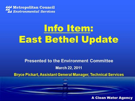 Metropolitan Council Environmental Services A Clean Water Agency Presented to the Environment Committee March 22, 2011 Info Item: East Bethel Update Bryce.