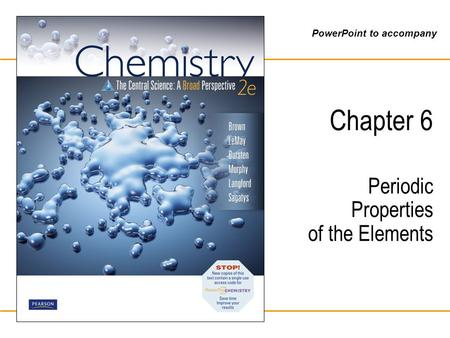 PowerPoint to accompany Chapter 6 Periodic Properties of the Elements.